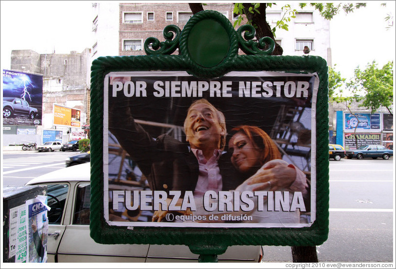 "Sign put up shortly after the death of former president (and husband of current president) N?or Kirchner.  It reads: ""Por Siempre Nestor / Fuerza Cristina"" (Forever Nestor / Strength Cristina)."