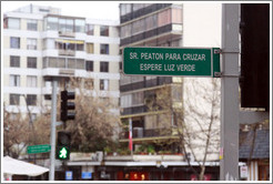"Polite sign: ""Sr. Peatón Para Cruzar Espere Luz Verde"" (""Mr. Pedestrian, to Cross Wait for the Green Light"").  Providencia neighborhood."